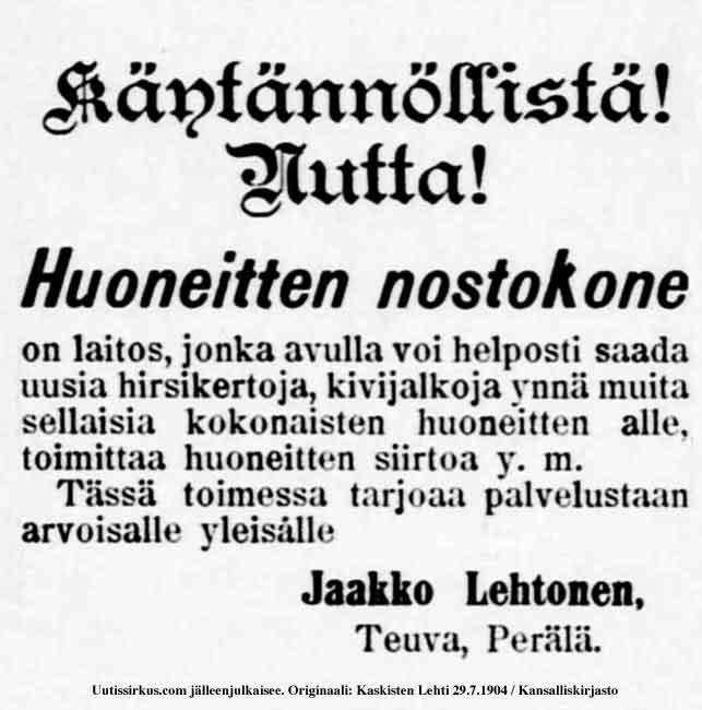 Ilmoitus Kaskisten lehdessä vuonna 1904: Käytännölliustä uutta: huoneitten nostokone - uusia hirsikertoja tai kivijalkoja helposti vanhojen huoneiden alle